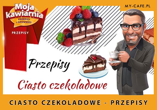 Moja Kawiarnia przepisy na Ciasto czekoladowe – lista przepisów My Cafe CIASTO CZEKOLADOWE