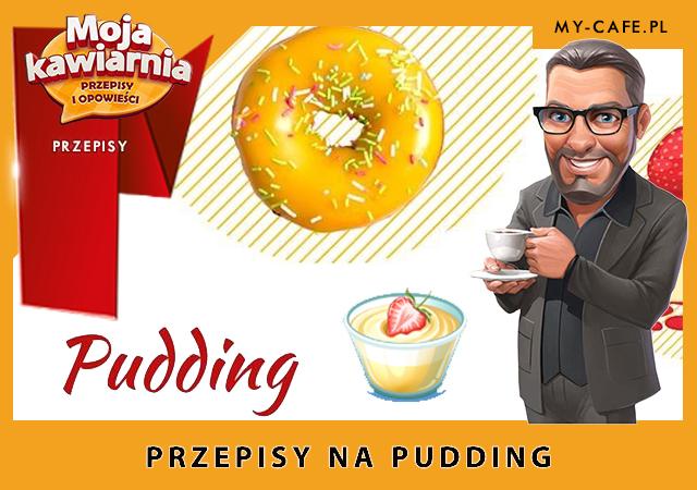 Moja Kawiarnia przepisy na Pudding – lista przepisów My Cafe PUDDING