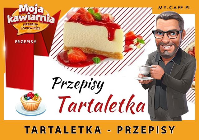 Moja Kawiarnia przepisy na Tartaletka – lista przepisów My Cafe TARTALETKA