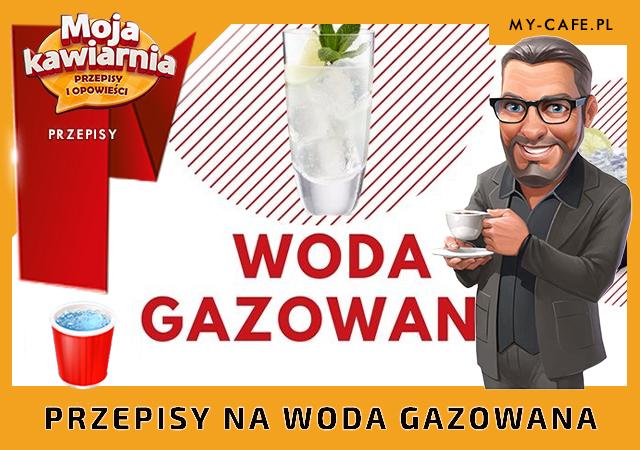 Moja Kawiarnia przepisy na Woda gazowana – lista przepisów My Cafe WODA GAZOWANA