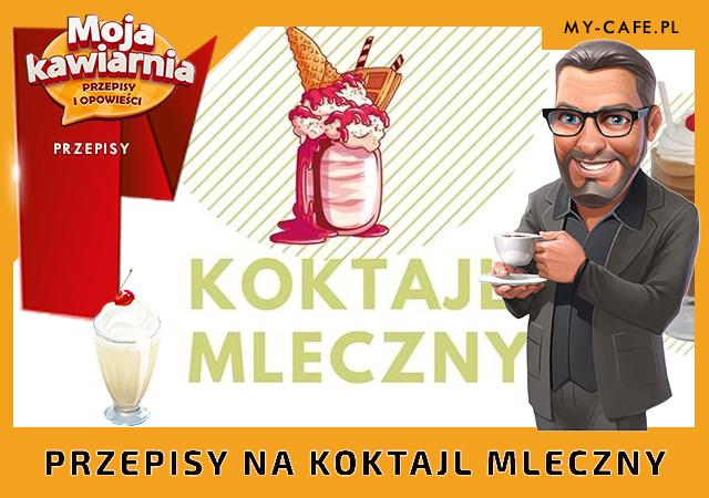 Moja Kawiarnia przepisy na Koktajl mleczny – lista przepisów My Cafe KOKTAJL MLECZNY