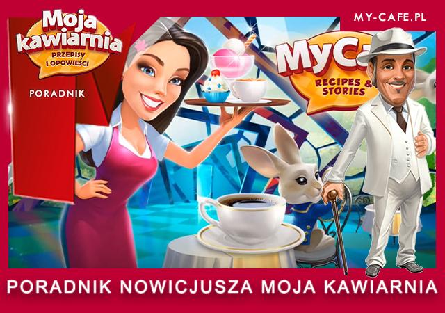 Poradnik dla nowicjusza Moja Kawiarnia – My Cafe poradnik czyli dobry start