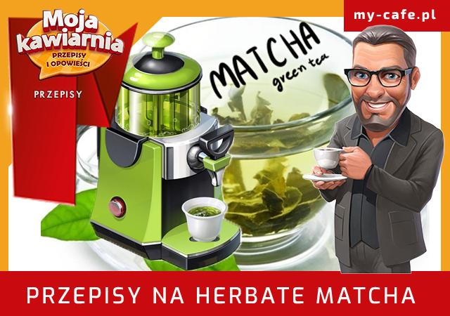 Moja Kawiarnia przepisy Herbata Matcha – lista przepisów My Cafe HERBATA MATCHA
