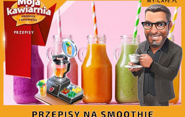 Moja Kawiarnia przepisy Smoothie – lista przepisów My Cafe SMOOTHIE