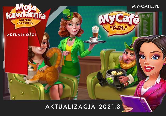 Moja Kawiarnia Aktualizacja 2021.3 Dzień Świętego Patryka My Cafe – Karolina oraz Sezon Szczęścia!