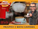 Moja Kawiarnia przepisy Wata cukrowa