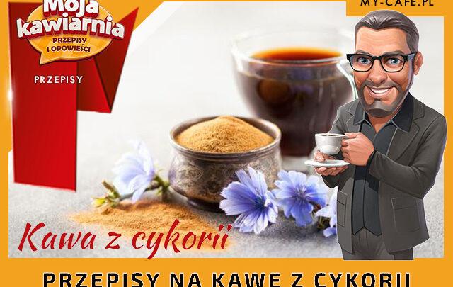 Moja Kawiarnia przepisy Kawa z cykorii – lista przepisów My Cafe KAWA Z CYKORII